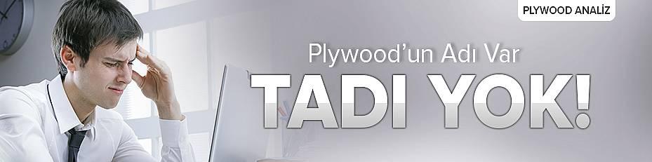 Plywood'un Adı Var Tadı Yok!
