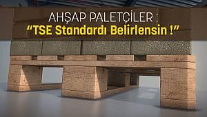 Ahşap paletçiler : TSE standardı belirlensin !