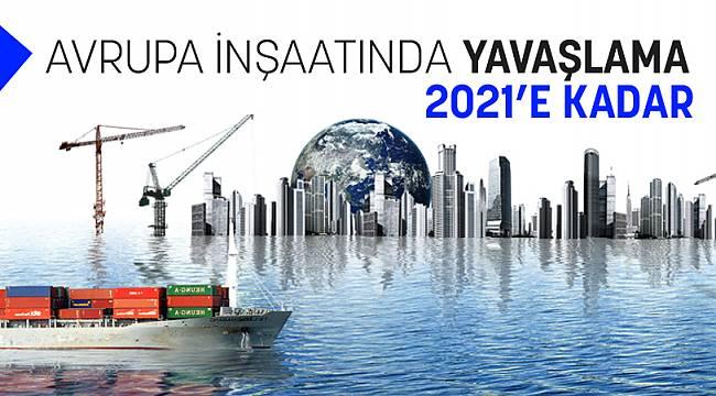 Avrupa'da İnşaat 2021 Yılına Kadar YAVAŞLAYACAK