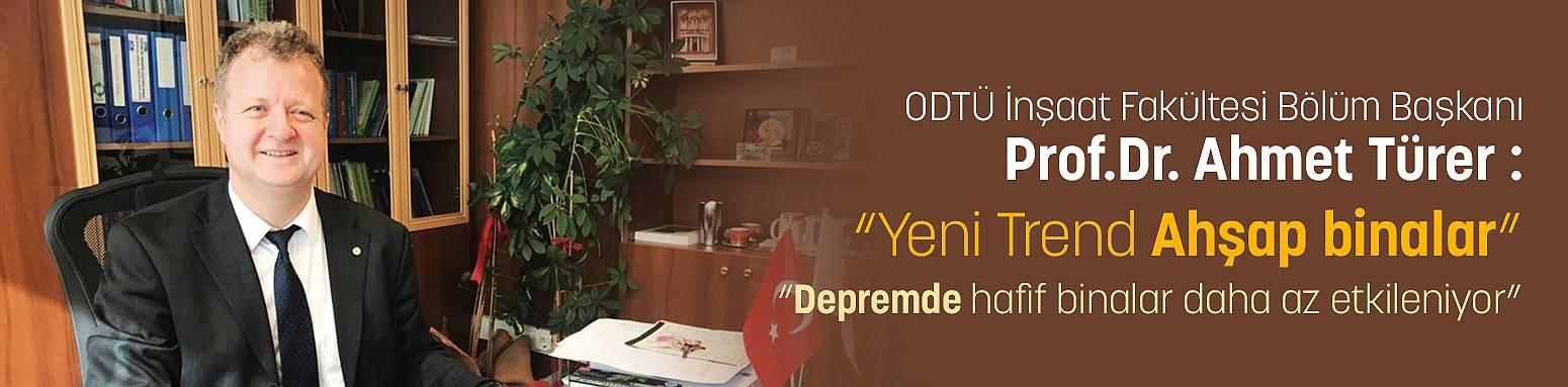 ODTÜ İnşaat Fakültesi Bölüm Başkanı Prof.Dr. Ahmet Türer :  Yeni Trend Ahşap binalar