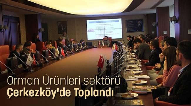 Orman Ürünleri sektörü Çerkezköy'de Toplandı