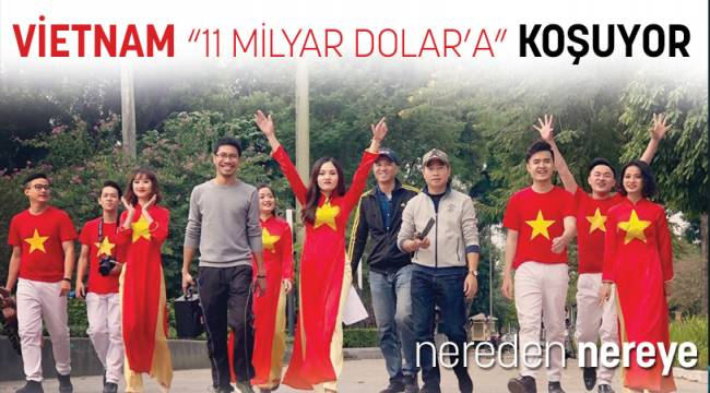 """VİETNAM """"11 MİLYAR DOLAR'A"""" ! KOŞUYOR"""