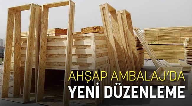 AHŞAP AMBALAJ'DA YENİ DÜZENLEME