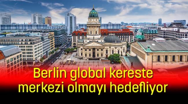 Berlin global kereste merkezi olmayı hedefliyor