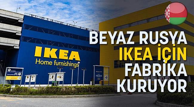 BEYAZ RUSYA IKEA İÇİN FABRİKA KURUYOR