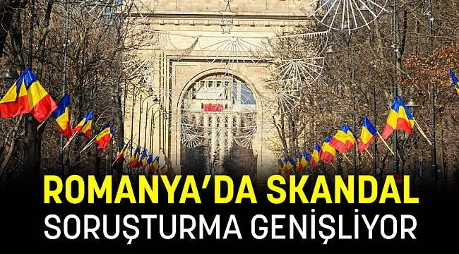 ROMANYA'DA SKANDAL SORUŞTURMA GENİŞLİYOR