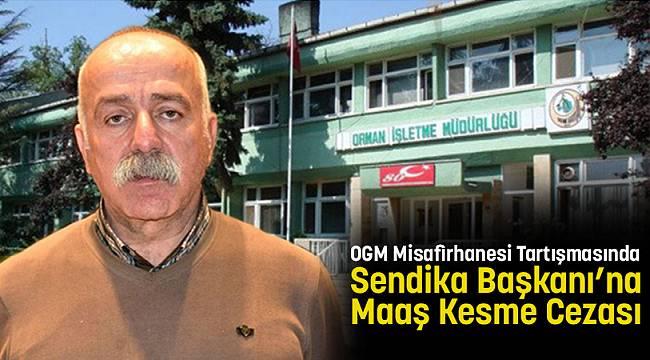 OGM Misafirhanesi Tartışmasında Sendika Başkanı'na Maaş Kesme Cezası