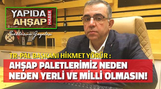 AHŞAP PALETLERİMİZ NEDEN MİLLİ VE YERLİ OLMASIN!
