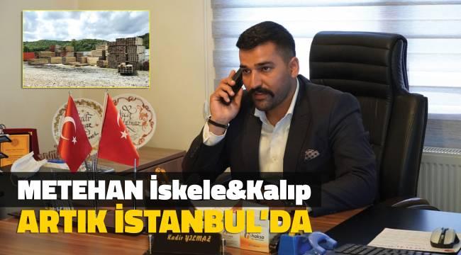 METEHAN İSKELE&KALIP ARTIK İSTANBUL'DA